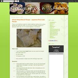 Japanese Recipes in U.S. Kitchens: Whole Wheat Mochi Recipe - Japanese Rice Cake Recipe