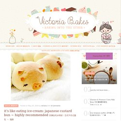 it's like eating ice-cream: japanese custard bun ~ highly recommended 仿佛在吃冰淇凌:日式卡仕达面包 ~ 强推 – Victoria Bakes