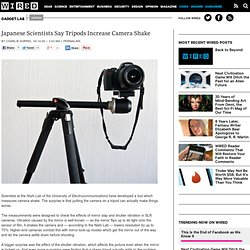 Japanese Scientists Say Tripods Increase Camera Shake | Gadget Lab
