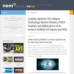 Leading Japanese VCs, Nippon Technology Venture Partners, FISCO Capitals, and ABBALab Inc all to invest in COMSA ICO tokens and XEM - NEM News Website