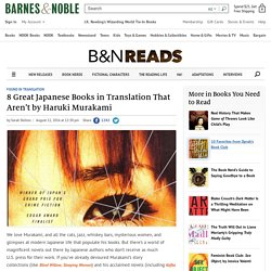 8 Great Japanese Books in Translation That Aren't by Haruki Murakami — Barnes & Noble Reads