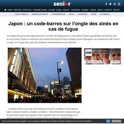 Japon : un code-barres sur l'ongle des ainés en cas de fugue - 12/12/16
