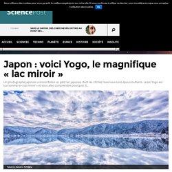 """Japon : voici Yogo, le magnifique """"lac miroir"""""""