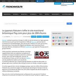 Le japonais Rakuten s'offre le site marchand britannique Play.com pour plus de 28M d'euros