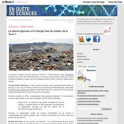 Le séisme japonais a-t-il changé l'axe de rotation de la Terre ? - En quête de sciences - Blog LeMonde.fr
