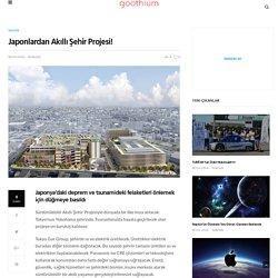 Japonlardan Akıllı Şehir Projesi!