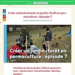 Créer un jardin-forêt en permaculture : épisode 7