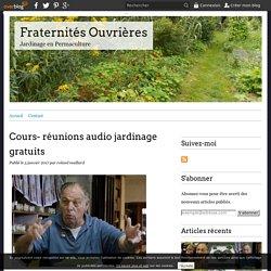 Cours- réunions audio jardinage gratuits - Fraternités Ouvrières