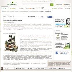 Conseils pour améliorer un sol : Cultiver sa terre - Jardinerie TRUFFAUT conseils Accessoires de jardinage Truffaut