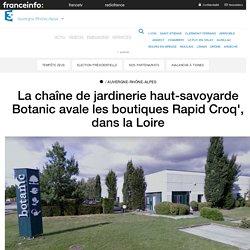 La chaîne de jardinerie haut-savoyarde Botanic avale les boutiques Rapid Croq', dans la Loire - France 3 Auvergne-Rhône-Alpes