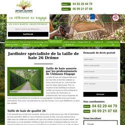 Jardinier pour la taille de haie 26 Drôme tél: 04.82.29.44.79