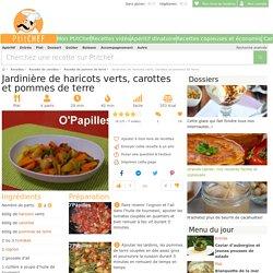 Jardinière de haricots verts, carottes et pommes de terre, Recette Ptitchef