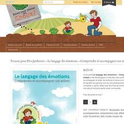 Trousse pour Pro-Jardiniers - Le langage des émotions - Comprendre et accompagner son enfant