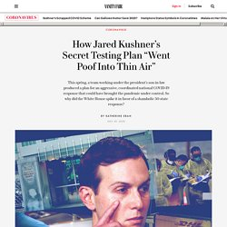 "How Jared Kushner's Secret Testing Plan ""Went Poof Into Thin Air"""