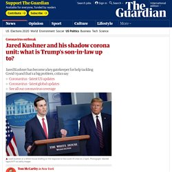 Jared Kushner and his shadow corona unit: what is Trump's son-in-law up to?