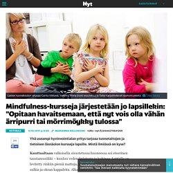 """Mindfulness-kursseja järjestetään jo lapsillekin: """"Opitaan havaitsemaan, että nyt vois olla vähän ärripurri tai mörrimöykky tulossa"""""""