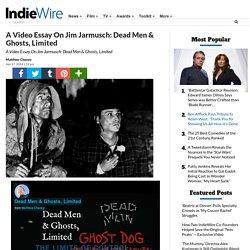 A Video Essay On Jim Jarmusch: Dead Men & Ghosts, Limited