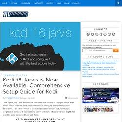 Kodi 16 Jarvis is Now Available, Comprehensive Setup Guide for Kodi