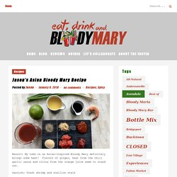 Jason's Asian Bloody Mary Recipe - Eat, Drink, and...Bloody Mary