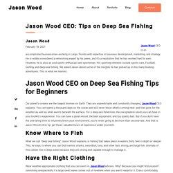Jason Wood CEO: Tips on Deep Sea Fishing - Jason Wood