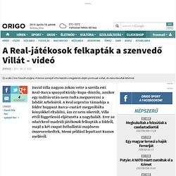 A Real-játékosok felkapták a szenvedő Villát - videó