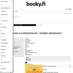 Jatulintarhoja ja hiidenkiukaita - Nuoren arkeologin käsikirja, Ilari Aalto; Elina Helkala, Atena Kustannus Oy