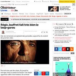Régis Jauffret fait très bien le loup-garou