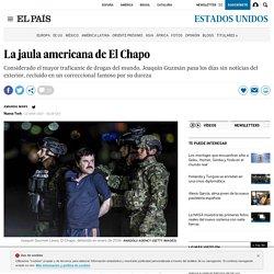 La jaula americana de El Chapo