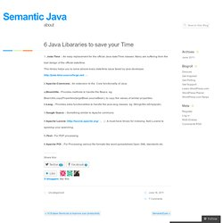 6 Java Libararies to save your Time « Semantic Java