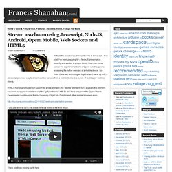 Stream a webcam using Javascript, NodeJS, Android, Opera Mobile, Web Sockets and HTML5 | Francis Shanahan[.com]