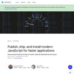 Publish, ship, and install modern JavaScript for faster applications