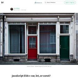 JavaScript ES6+: var, let, or const? — JavaScript Scene