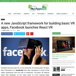 A new JavaScript framework for building basic VR apps, Facebook launches React VR