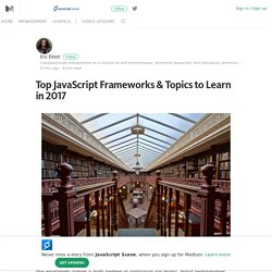 Top JavaScript Frameworks & Topics to Learn in 2017 – JavaScript Scene – Medium