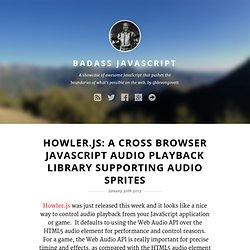 Howler.js: A Cross Browser JavaScript Audio Playback Library Supporting Audio Sprites