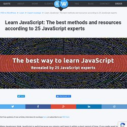 Learn JavaScript: The best methods and resources according to 25 JavaScript experts
