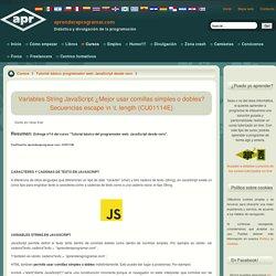 Variables String JavaScript ¿Mejor usar comillas simples o dobles? Secuencias escape \n \t. length (CU01114E)