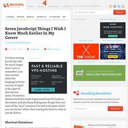 Seven JavaScript Things I Wish I Knew Much Earlier In My Career - Smashing Magazine