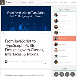 From JavaScript to TypeScript, Pt. IIB: Designing with Classes, Interfaces, & Mixins