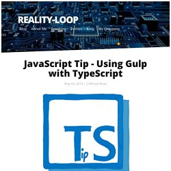 JavaScript Tip - Using Gulp with TypeScript