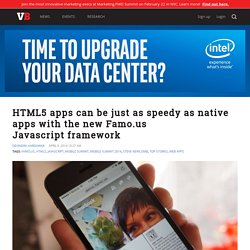 HTML5 apps can be just as speedy as native apps with the new Famo.us Javascript framework