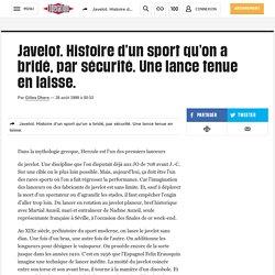 Javelot. Histoire d'un sport qu'on a bridé, par sécurité. Une lance tenue en laisse.