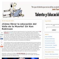 ¿Cómo librar la educación del Valle de la Muerte? Sir Ken Robinson