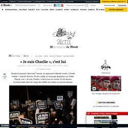 «Je suis Charlie», c'est lui - lemonde.fr
