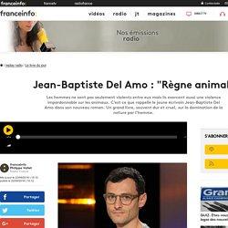 """Jean-Baptiste Del Amo : """"Règne animal"""""""