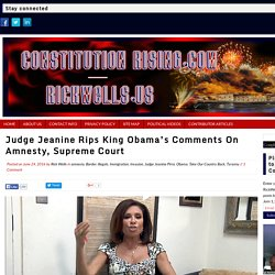 Judge Jeanine Rips King Obama's Comments On Amnesty, Supreme Court