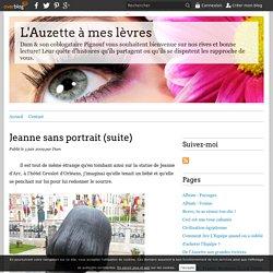 Jeanne sans portrait (suite) - L'Auzette à mes lèvres