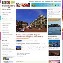 Jesenja putovanja 2014 - Segedin jednodnevna šoping tura - aranžmani turističke agencije Turisttrade, cena 12 EUR
