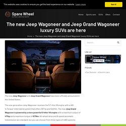 The new Jeep Wagoneerand Jeep Grand Wagoneer luxury SUVs are here