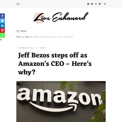 Jeff Bezos steps off as Amazon's CEO - Here's why?